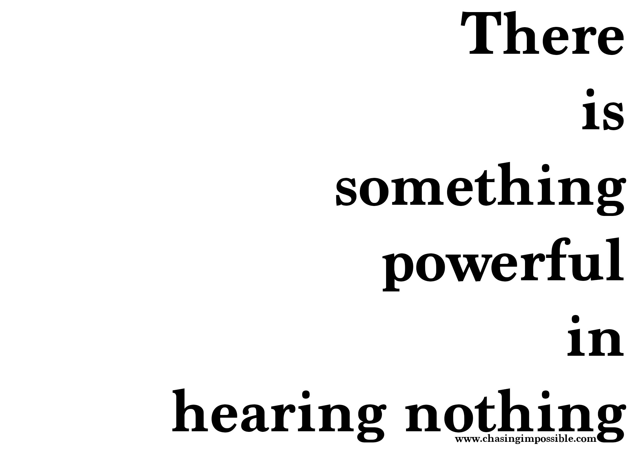 There is something powerful in hearing nothing